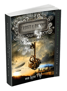 """Frost & Payne - Band 1: Die Schlüsselmacherin"" von Luzia Pfyl. Erschienen in der Greenlight Press."