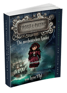 """Frost & Payne - Band 2: Die mechanischen Kinder"" von Luzia Pfyl. Erschienen in der Greenlight Press."